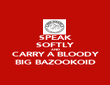 SPEAK SOFTLY AND CARRY A BLOODY BIG BAZOOKOID - Personalised Poster large