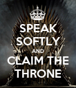 SPEAK SOFTLY AND CLAIM THE THRONE - Personalised Poster small