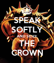 SPEAK SOFTLY AND SEIZE THE CROWN - Personalised Poster large