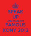 SPEAK UP AND MAKE HIM FAMOUS KONY 2012 - Personalised Poster large