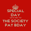 SPECIAL DAY LETS GO TO THE SOCIETY PAT BDAY - Personalised Poster large