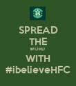 SPREAD THE WORD  WITH #ibelieveHFC - Personalised Poster large