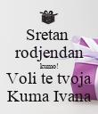Sretan  rodjendan kumo! Voli te tvoja Kuma Ivana - Personalised Poster large