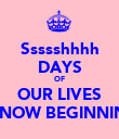 Ssssshhhh DAYS OF OUR LIVES IS NOW BEGINNING - Personalised Poster large