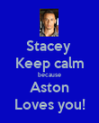 Stacey  Keep calm because Aston Loves you! - Personalised Poster large