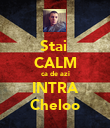 Stai  CALM ca de azi INTRA Cheloo - Personalised Poster large