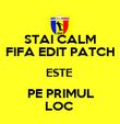 STAI CALM FIFA EDIT PATCH ESTE  PE PRIMUL LOC  - Personalised Poster large