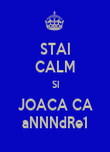 STAI CALM SI JOACA CA aNNNdRe1 - Personalised Poster large