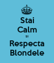 Stai Calm si Respecta Blondele - Personalised Poster large