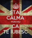 STAI  CALMA  PENTRU  CA  TE IUBESC  - Personalised Poster large