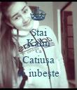 Stai Kalm Că Catiuşa te iubeşte - Personalised Poster large