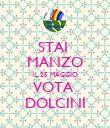 STAI  MANZO IL 25 MAGGIO VOTA  DOLCINI - Personalised Poster large
