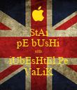 StAi pE bUsHi sHi iUbEsHtEl Pe VaLiK - Personalised Poster small