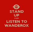 STAND UP FOR LISTEN TO WANDEROX - Personalised Poster large