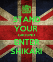 STAND YOUR  GROUND ENTER SHIKARI - Personalised Poster large