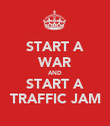 START A WAR AND START A TRAFFIC JAM - Personalised Poster large