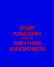 START PANICKING BECAUSE THEY HAVE SUPERPOWERS - Personalised Poster large