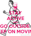 STAY ACTIVE AND GO OUTSIDE  KEEP ON MOVING - Personalised Poster large