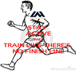 STAY  ACTIVE AND TRAIN LIKE THERE'S  NO FINISH LINE - Personalised Poster large