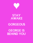 STAY AWAKE GORGEOUS GEORGE IS BEHIND YOU - Personalised Poster large