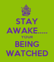 STAY AWAKE..... YOUR BEING WATCHED - Personalised Poster large