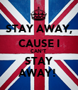 STAY AWAY, CAUSE I CAN'T  STAY AWAY!  - Personalised Poster large