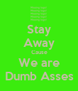 Stay Away Cause We are Dumb Asses - Personalised Poster large