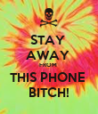 STAY  AWAY  FROM  THIS PHONE  BITCH! - Personalised Poster large
