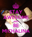 STAY AWESOME AND BE MICHALINA - Personalised Poster large