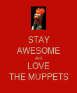 STAY AWESOME AND LOVE THE MUPPETS - Personalised Poster large