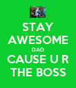 STAY AWESOME DAD CAUSE U R THE BOSS - Personalised Poster large