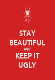 STAY BEAUTIFUL AND KEEP IT UGLY - Personalised Poster large