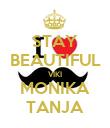 STAY BEAUTIFUL VIKI MONIKA TANJA - Personalised Poster large