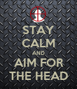 STAY CALM AND AIM FOR THE HEAD - Personalised Poster large