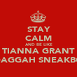 STAY CALM AND BE LIKE TIANNA GRANT DAGGAH SNEAKBO - Personalised Poster large