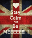 Stay  Calm  And  Be  MEEEEE!!!!!! - Personalised Poster large