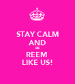 STAY CALM AND BE REEM  LIKE US! - Personalised Poster small