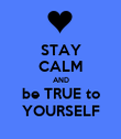 STAY CALM AND be TRUE to YOURSELF - Personalised Poster large