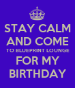 STAY CALM AND COME TO BLUEPRINT LOUNGE FOR MY BIRTHDAY - Personalised Poster large