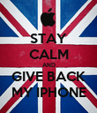 STAY CALM AND GIVE BACK MY IPHONE - Personalised Poster large