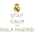 STAY CALM AND HALA MADRID  - Personalised Poster large