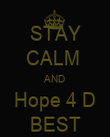 STAY CALM  AND Hope 4 D BEST - Personalised Poster large