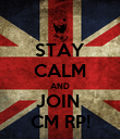 STAY CALM AND JOIN  CM RP! - Personalised Poster large