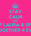 STAY CALM AND KEEP LAURA & SPRITE TOGETHER 4 EVA - Personalised Poster large