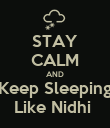 STAY CALM AND Keep Sleeping Like Nidhi  - Personalised Poster large