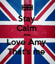 Stay  Calm  And  Love Amy  That's me  - Personalised Poster large