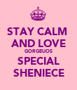 STAY CALM  AND LOVE GORGEUOS SPECIAL SHENIECE - Personalised Poster large