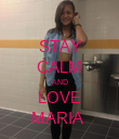 STAY CALM AND LOVE MARIA  - Personalised Poster large