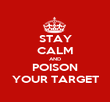 STAY CALM AND POISON YOUR TARGET - Personalised Poster large