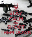 STAY CALM AND SHOOT THEM DOWN - Personalised Poster small